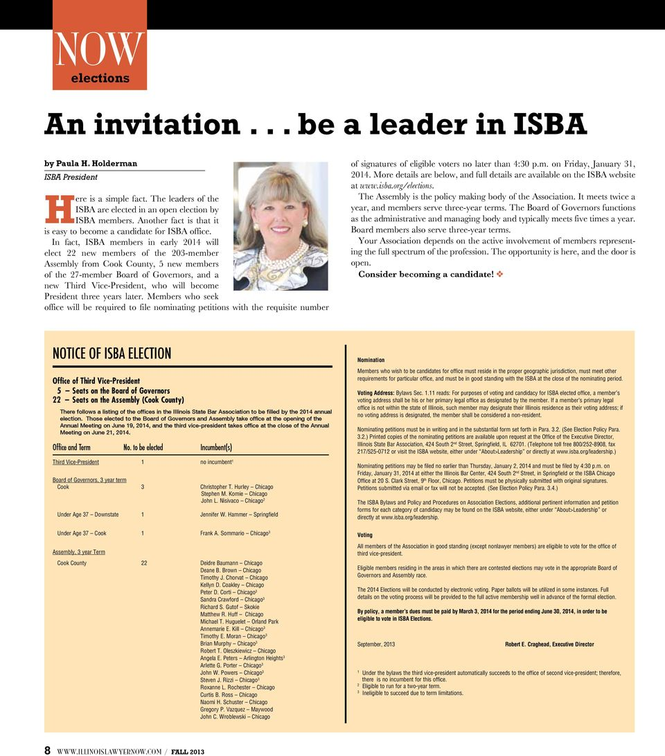 In fact, ISBA members in early 2014 will elect 22 new members of the 203-member Assembly from Cook County, 5 new members of the 27-member Board of Governors, and a new Third Vice-President, who will