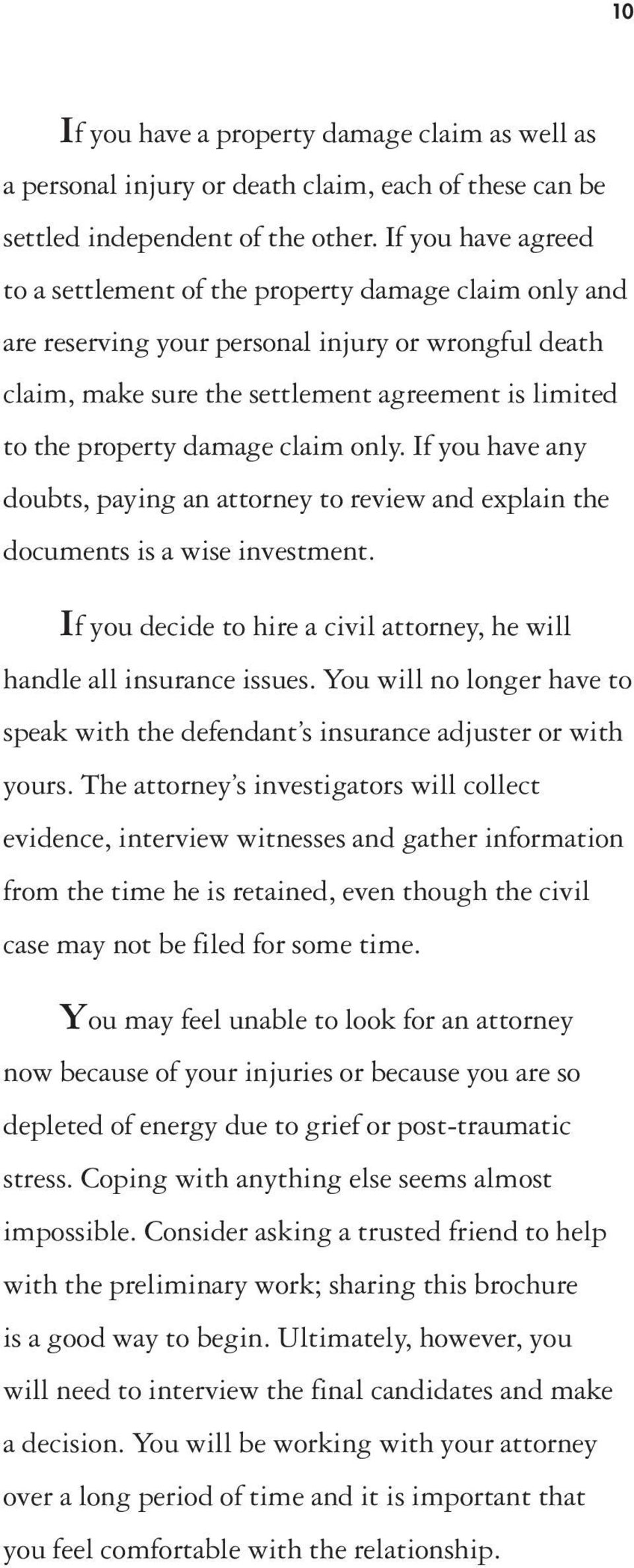 damage claim only. If you have any doubts, paying an attorney to review and explain the documents is a wise investment. If you decide to hire a civil attorney, he will handle all insurance issues.