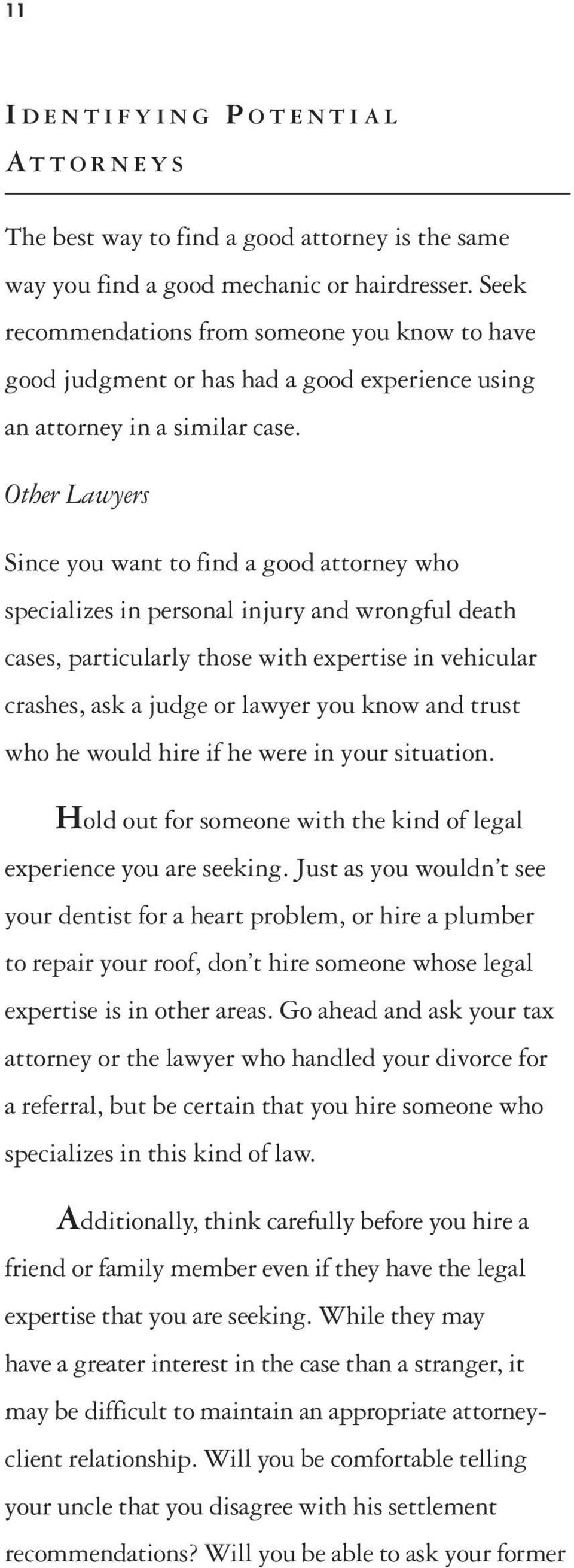 Other Lawyers Since you want to find a good attorney who specializes in personal injury and wrongful death cases, particularly those with expertise in vehicular crashes, ask a judge or lawyer you