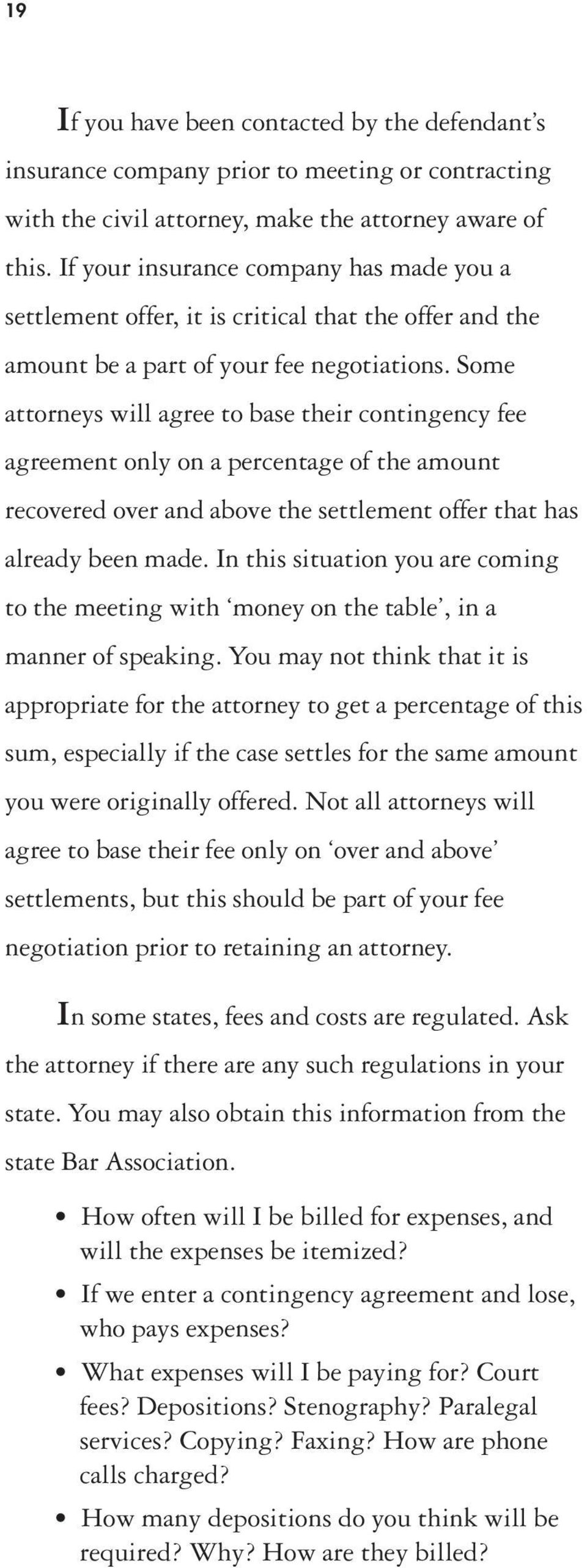 Some attorneys will agree to base their contingency fee agreement only on a percentage of the amount recovered over and above the settlement offer that has already been made.
