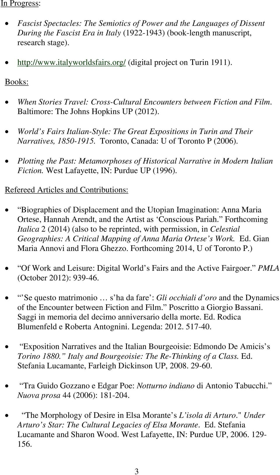 World s Fairs Italian-Style: The Great Expositions in Turin and Their Narratives, 1850-1915. Toronto, Canada: U of Toronto P (2006).