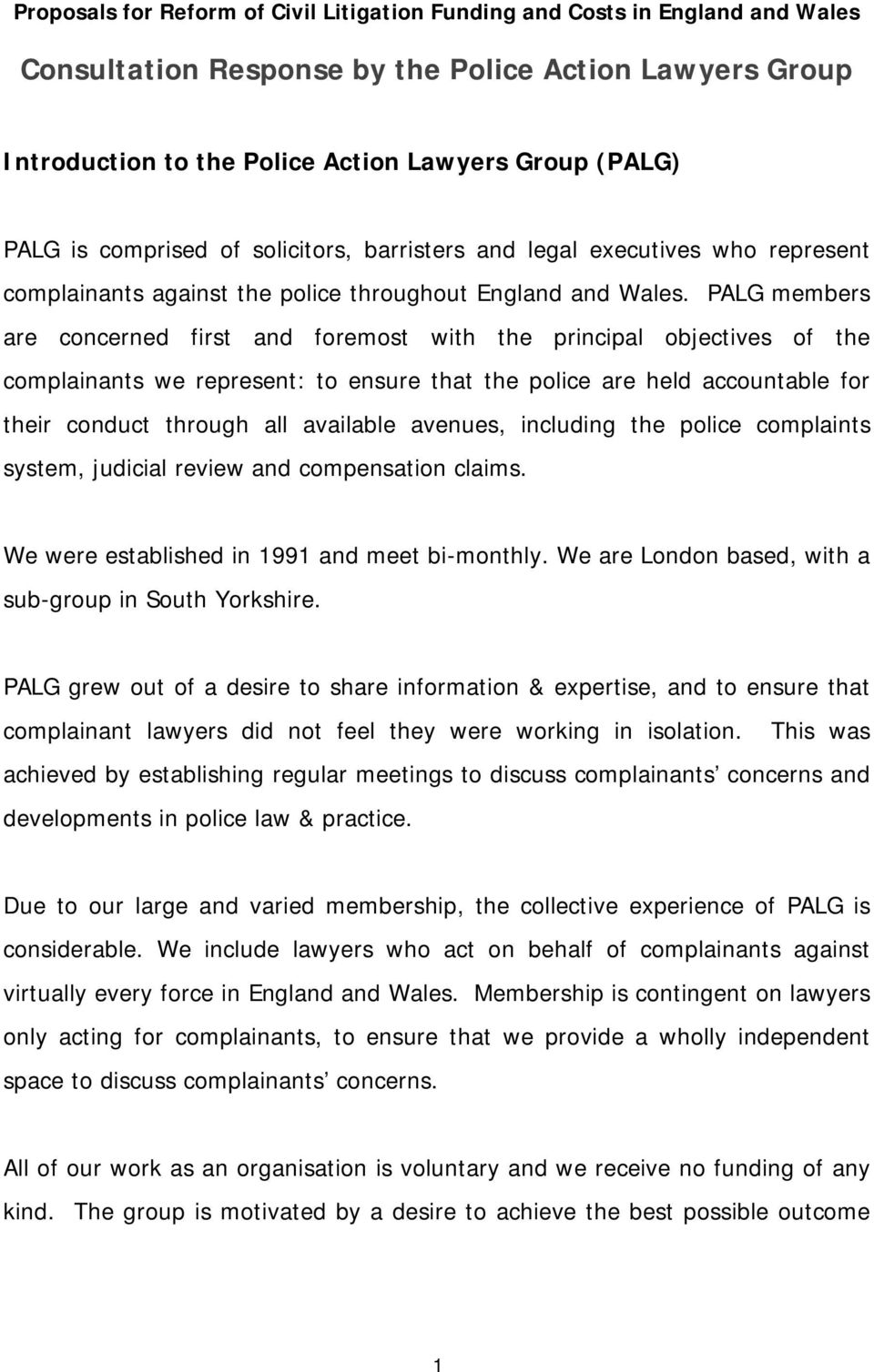 PALG members are concerned first and foremost with the principal objectives of the complainants we represent: to ensure that the police are held accountable for their conduct through all available