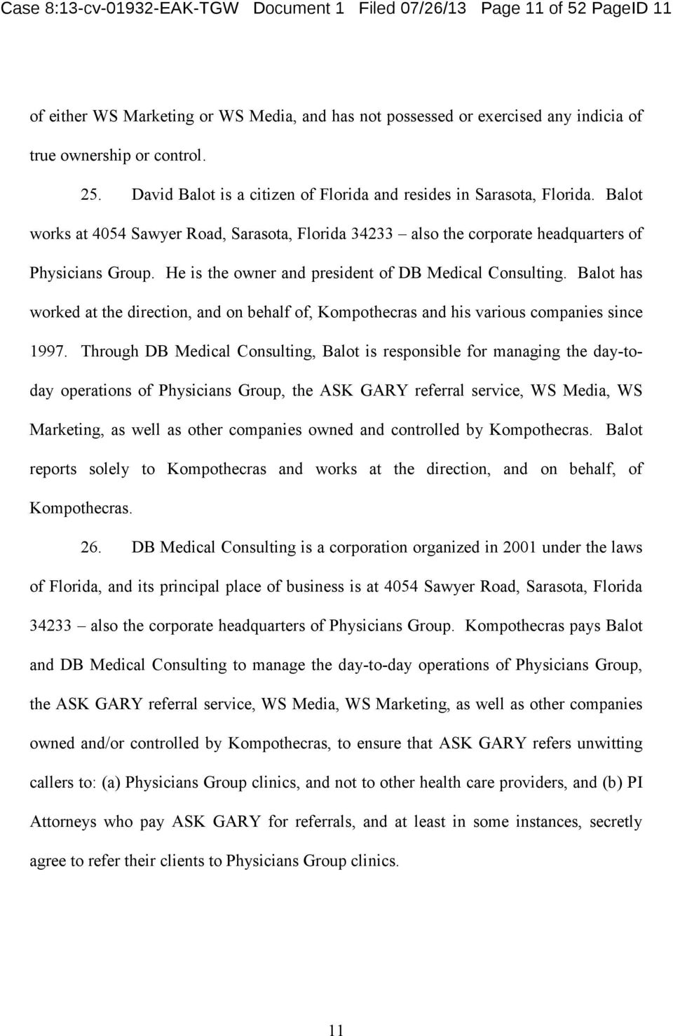 David Balot is a citizen of Florida and resides in Sarasota, Florida. Balot works at 4054 Sawyer Road, Sarasota, Florida 34233 also the corporate headquarters of Physicians Group.