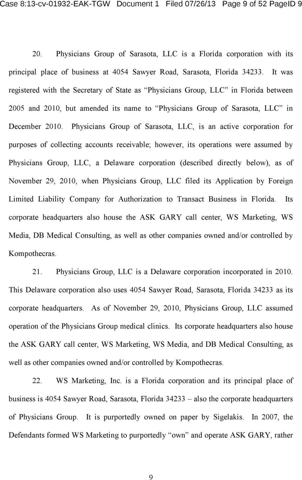 It was registered with the Secretary of State as Physicians Group, LLC in Florida between 2005 and 2010, but amended its name to Physicians Group of Sarasota, LLC in December 2010.