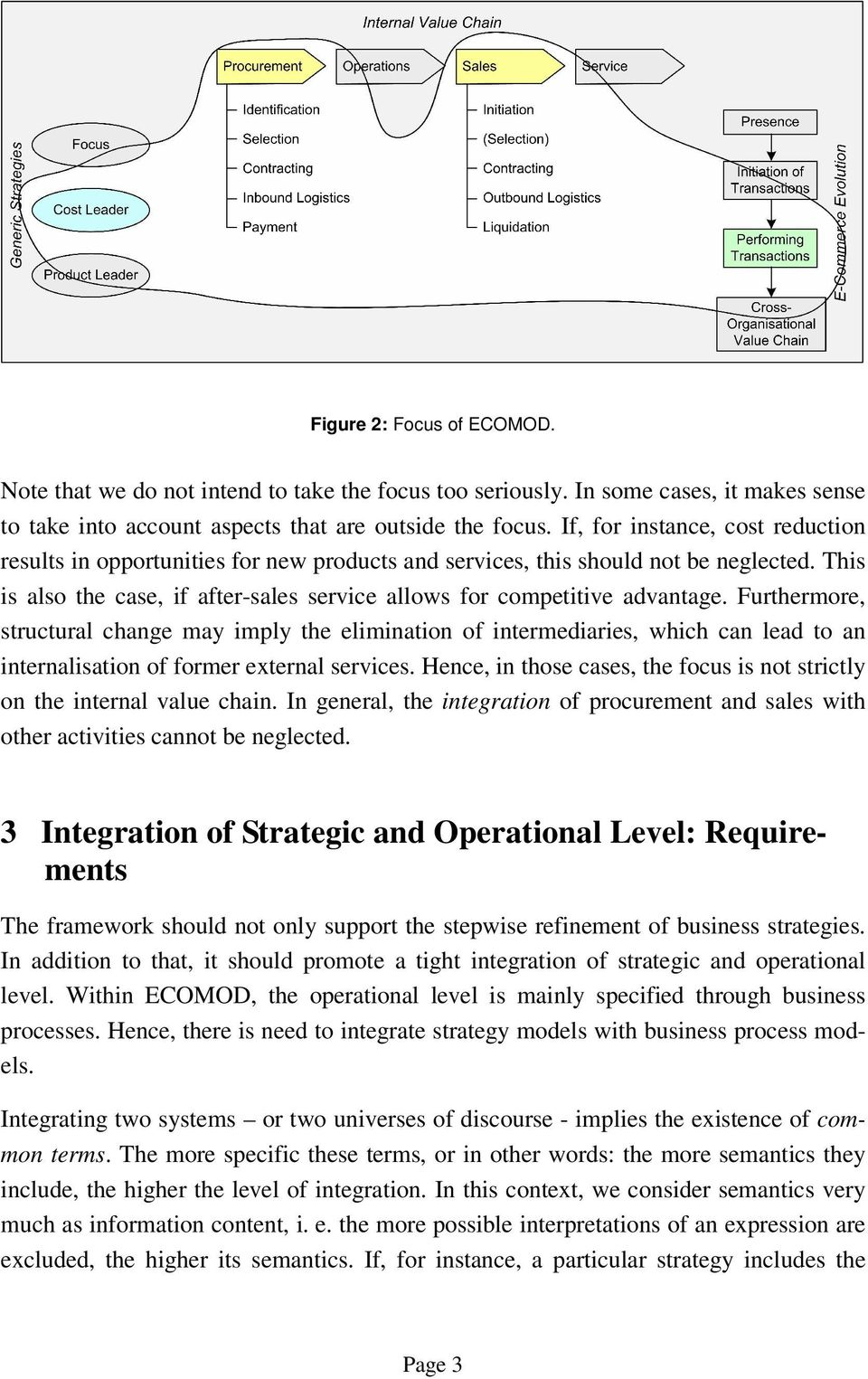 Furthermore, structural change may imply the elimination of intermediaries, which can lead to an internalisation of former external services.