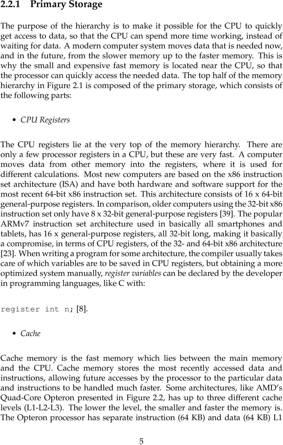 This is why the small and expensive fast memory is located near the CPU, so that the processor can quickly access the needed data. The top half of the memory hierarchy in Figure 2.
