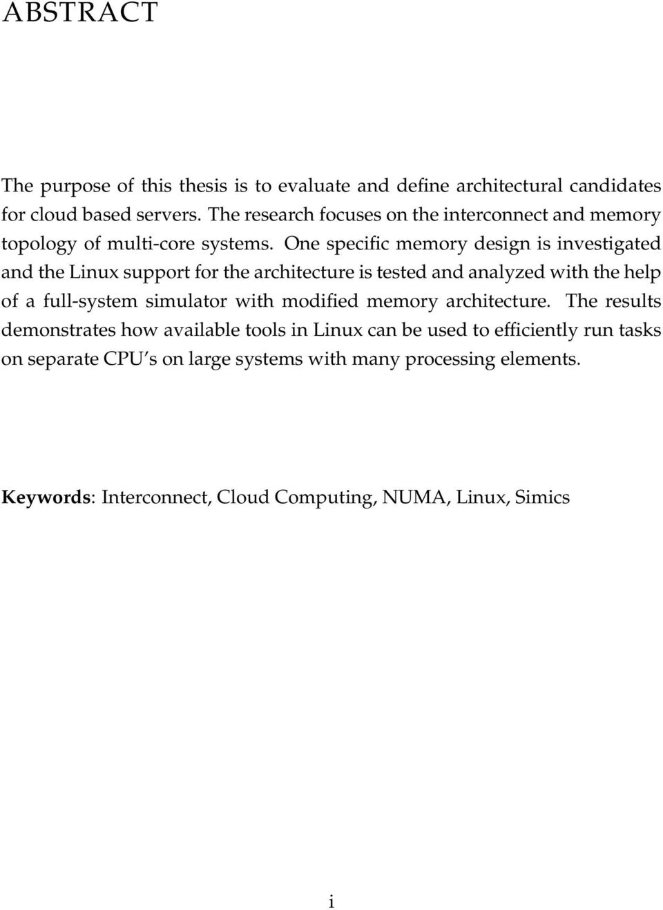 One specific memory design is investigated and the Linux support for the architecture is tested and analyzed with the help of a full-system simulator