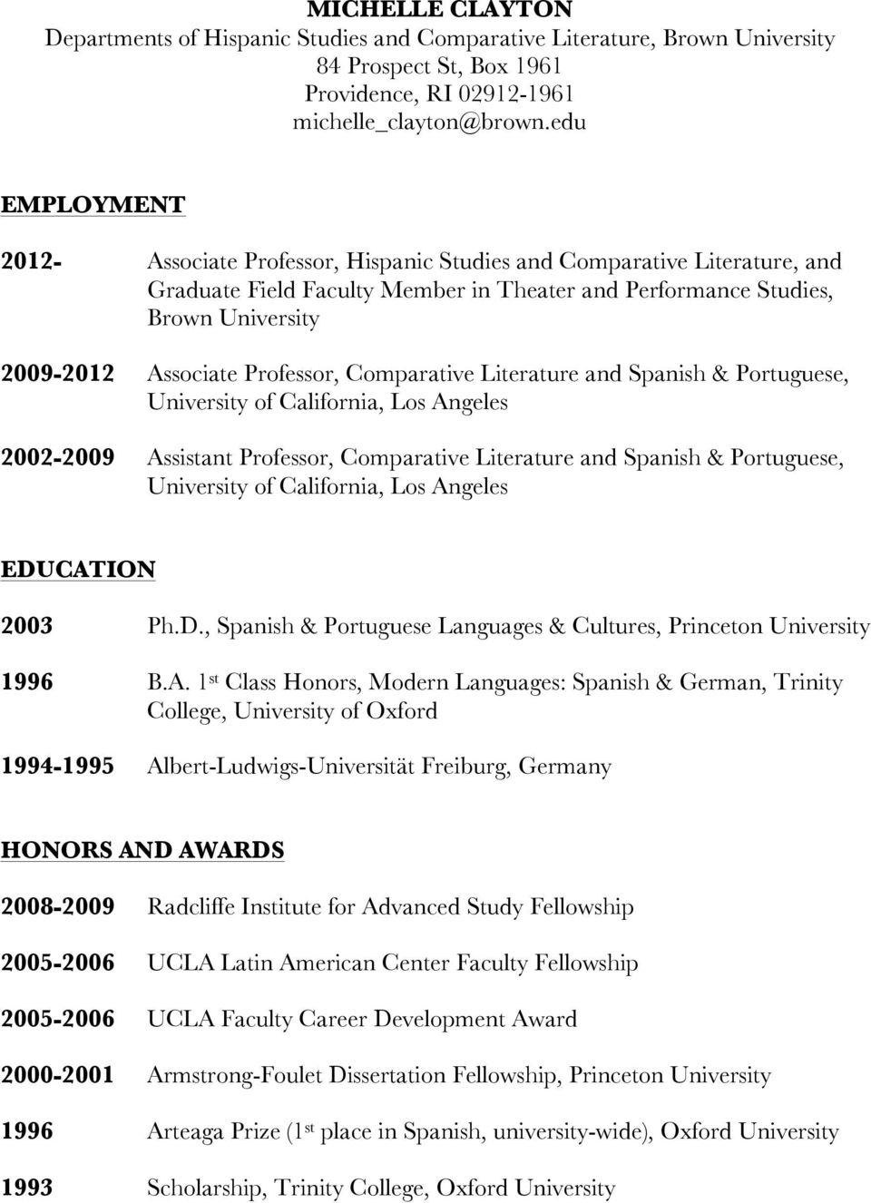 Professor, Comparative Literature and Spanish & Portuguese, University of California, Los Angeles 2002-2009 Assistant Professor, Comparative Literature and Spanish & Portuguese, University of