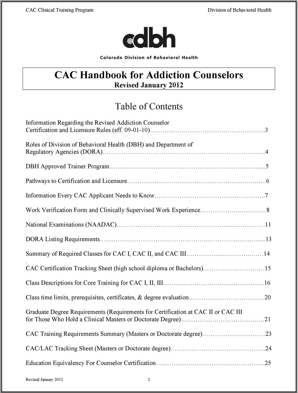 .7 Work Verification Form and Clinically Supervised Work Experience.. 8 National Examinations (NAADAC)....11 DORA Listing Requirements...........13 Summary of Required Classes for CAC I, CAC II, and CAC III.