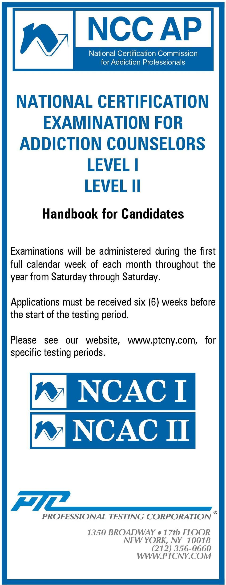 Saturday. Applications must be received six (6) weeks before the start of the testing period.