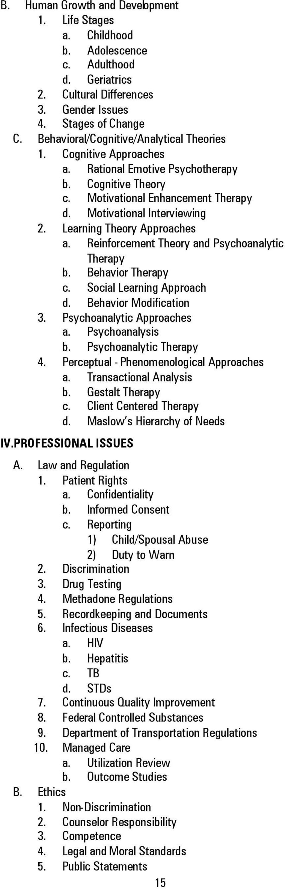 Learning Theory Approaches a. Reinforcement Theory and Psychoanalytic Therapy b. Behavior Therapy c. Social Learning Approach d. Behavior Modification 3. Psychoanalytic Approaches a. Psychoanalysis b.
