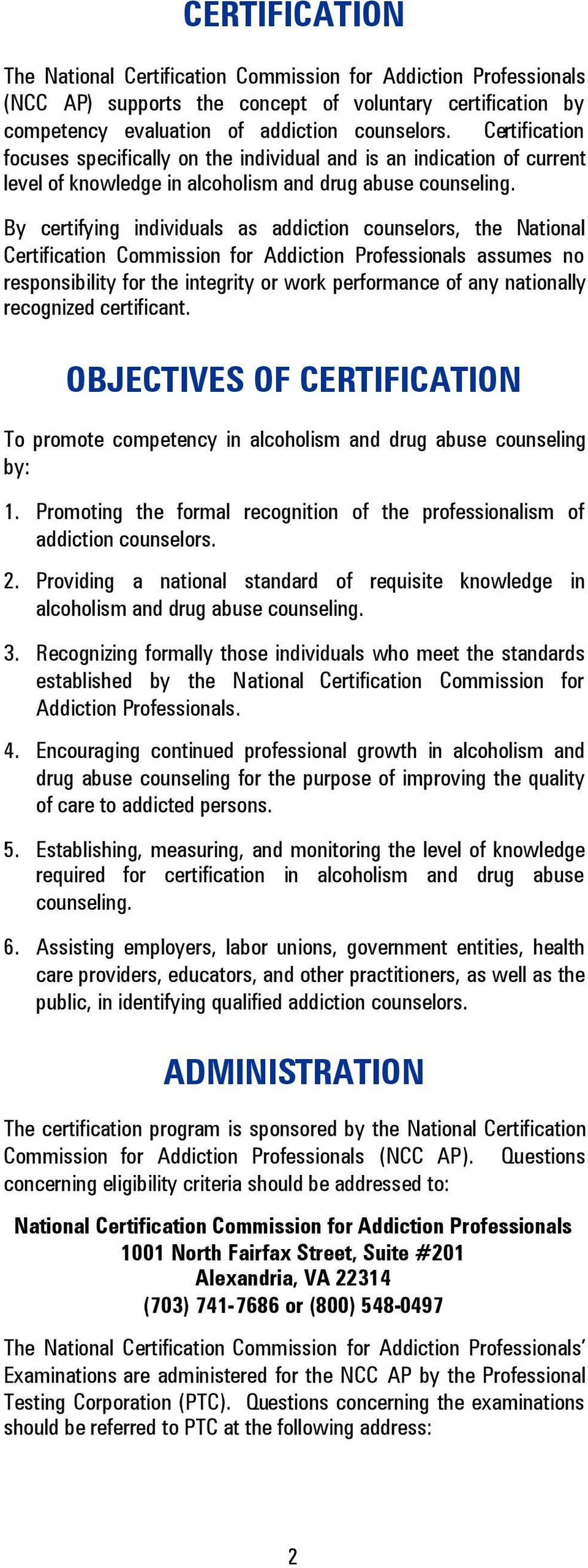 By certifying individuals as addiction counselors, the National Certification Commission for Addiction Professionals assumes no responsibility for the integrity or work performance of any nationally