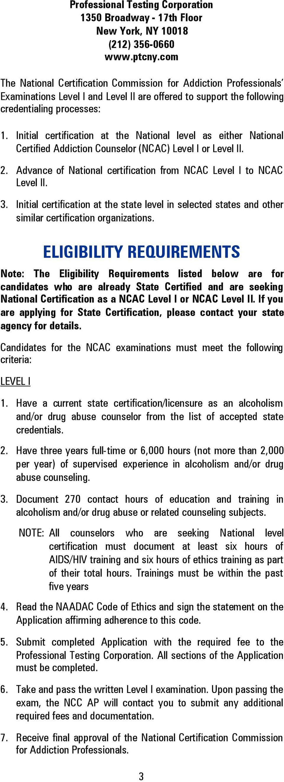 Initial certification at the National level as either National Certified Addiction Counselor (NCAC) Level I or Level II. 2. Advance of National certification from NCAC Level I to NCAC Level II. 3.
