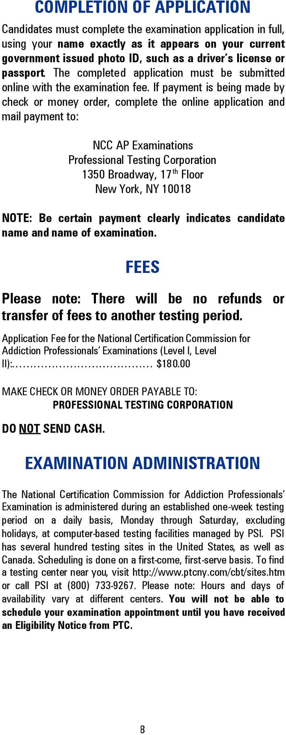 If payment is being made by check or money order, complete the online application and mail payment to: NCC AP Examinations Professional Testing Corporation 1350 Broadway, 17 th Floor New York, NY