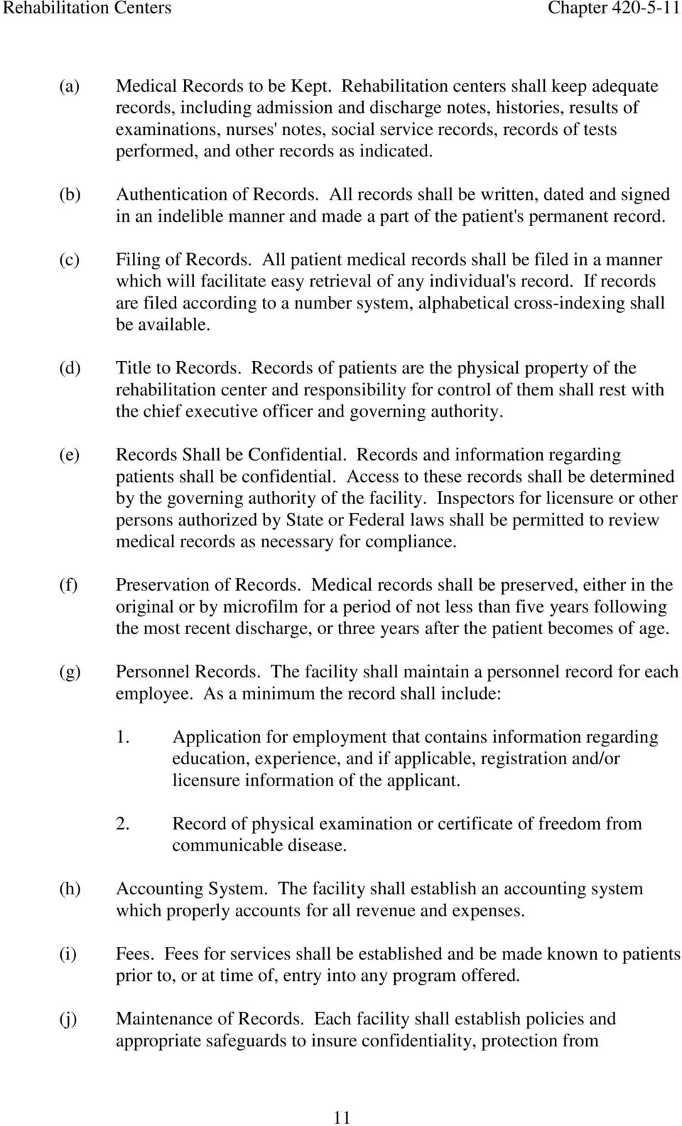 other records as indicated. Authentication of Records. All records shall be written, dated and signed in an indelible manner and made a part of the patient's permanent record. Filing of Records.