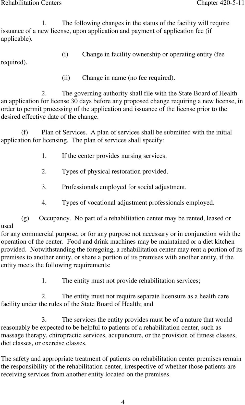 The governing authority shall file with the State Board of Health an application for license 30 days before any proposed change requiring a new license, in order to permit processing of the