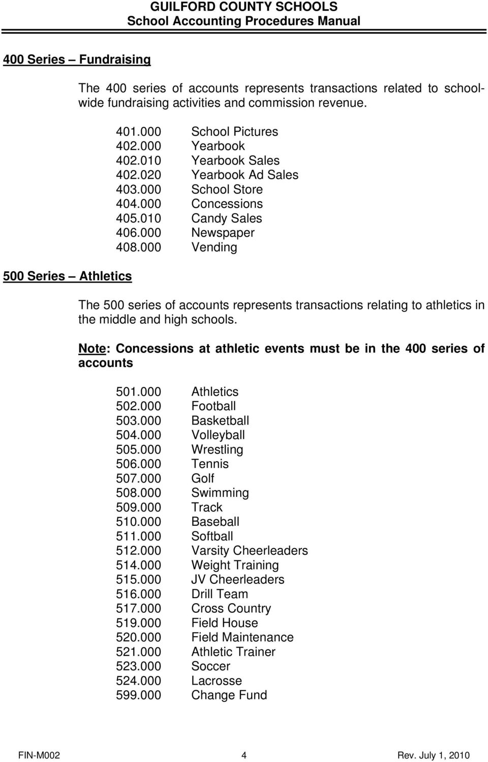 000 Vending The 500 series of accounts represents transactions relating to athletics in the middle and high schools. Note: Concessions at athletic events must be in the 400 series of accounts 501.