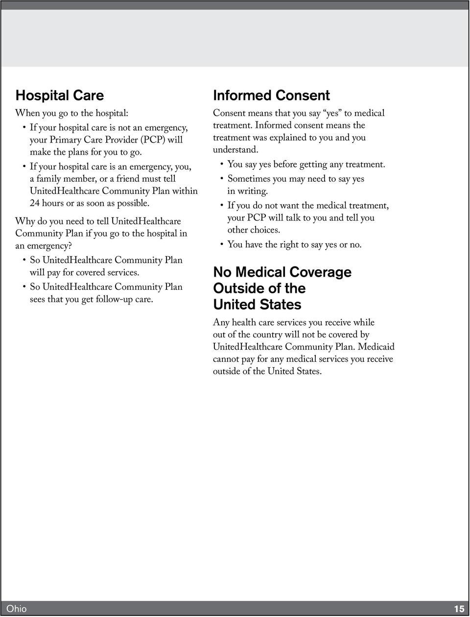 Why do you need to tell UnitedHealthcare Community Plan if you go to the hospital in an emergency? So UnitedHealthcare Community Plan will pay for covered services.