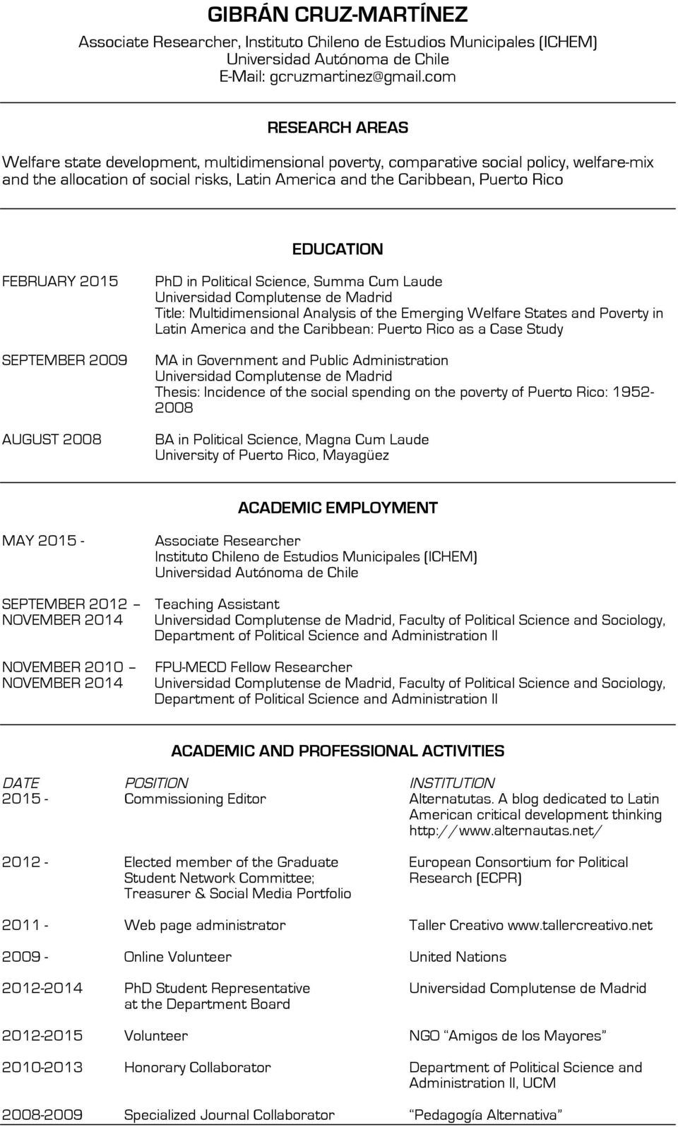 EDUCATION EBRUARY 2015 SEPTEMBER 2009 AUGUST 2008 PhD in Political Science, Summa Cum Laude Universidad Complutense de Madrid Title: Multidimensional Analysis of the Emerging Welfare States and