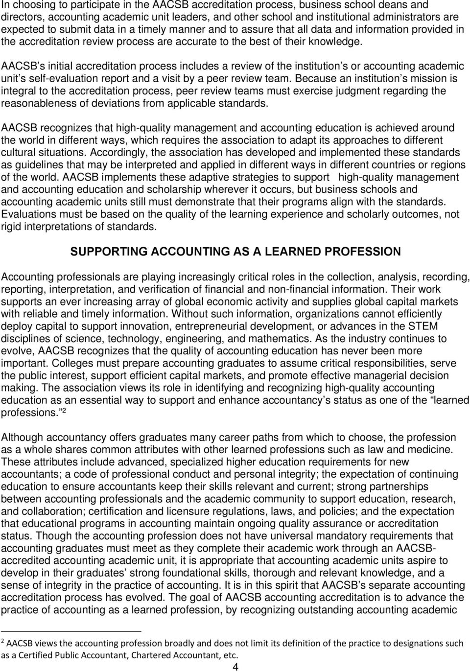 AACSB s initial accreditation process includes a review of the institution s or accounting academic unit s self-evaluation report and a visit by a peer review team.