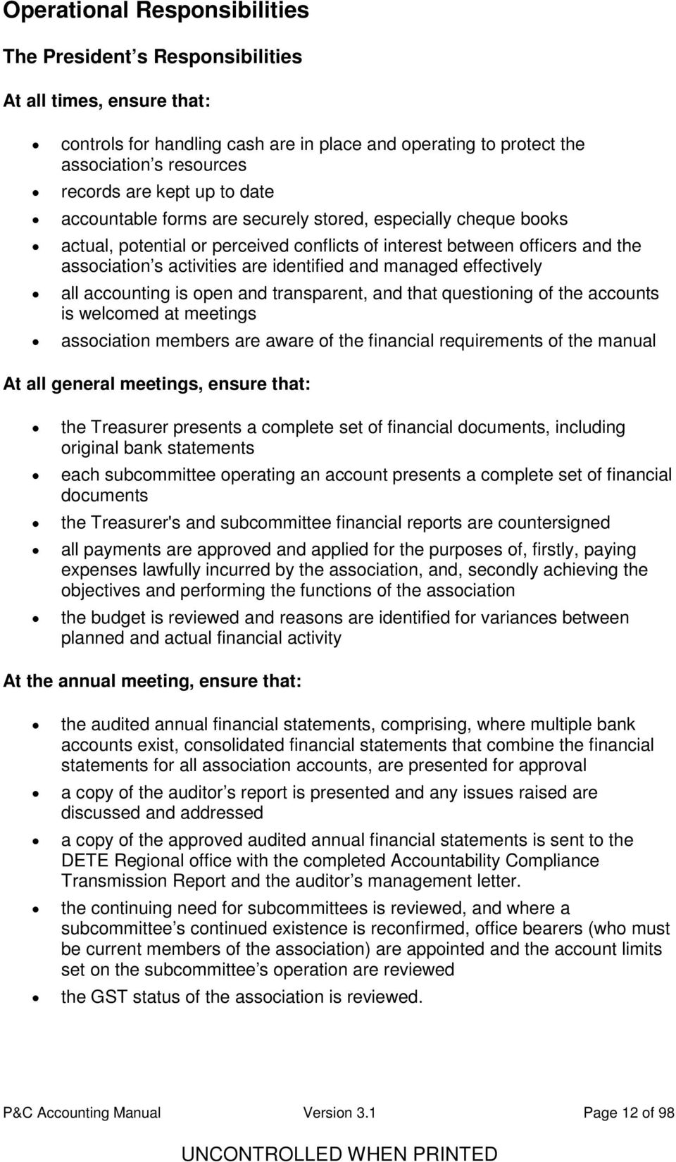 managed effectively all accounting is open and transparent, and that questioning of the accounts is welcomed at meetings association members are aware of the financial requirements of the manual At