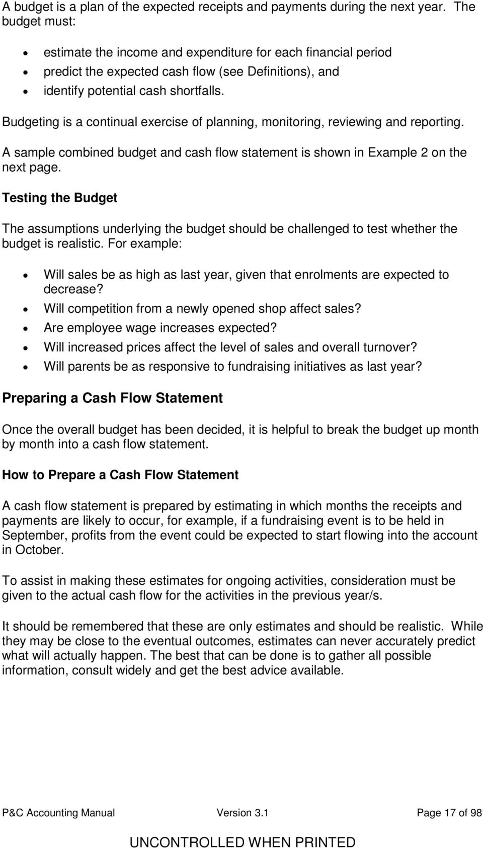 Budgeting is a continual exercise of planning, monitoring, reviewing and reporting. A sample combined budget and cash flow statement is shown in Example 2 on the next page.