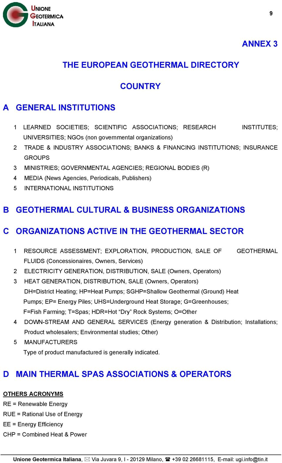 INTERNATIONAL INSTITUTIONS B GEOTHERMAL CULTURAL & BUSINESS ORGANIZATIONS C ORGANIZATIONS ACTIVE IN THE GEOTHERMAL SECTOR 1 RESOURCE ASSESSMENT; EXPLORATION, PRODUCTION, SALE OF GEOTHERMAL FLUIDS