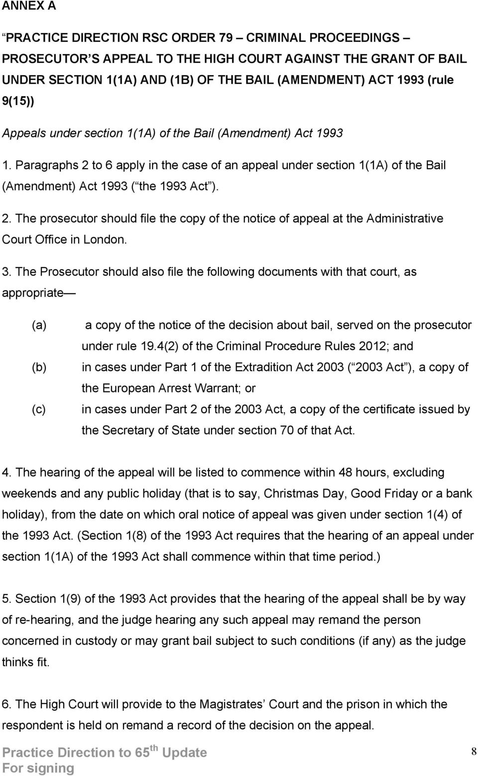 3. The Prosecutor should also file the following documents with that court, as appropriate (a) (b) (c) a copy of the notice of the decision about bail, served on the prosecutor under rule 19.