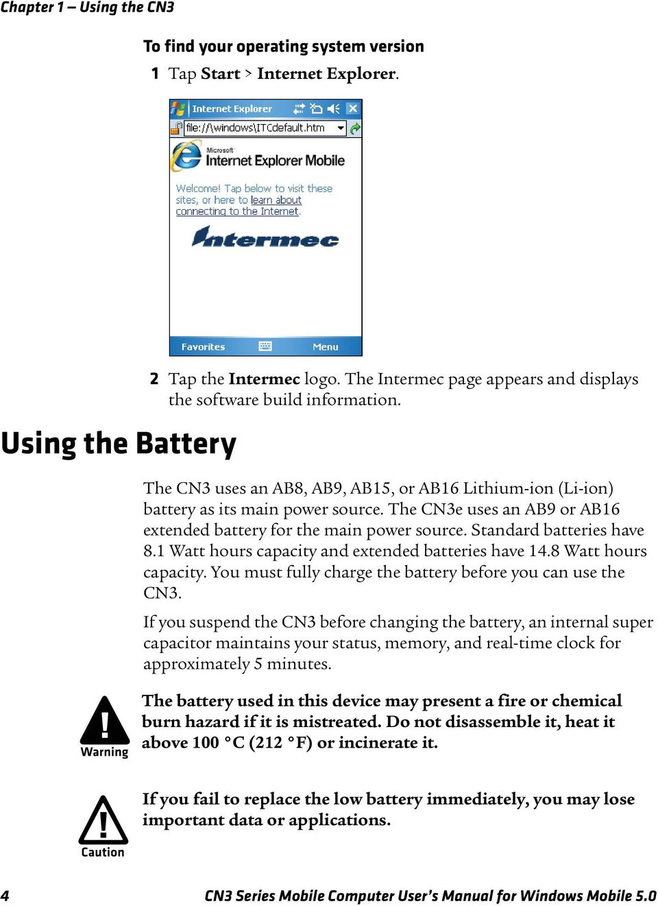 4 CN3 Series Mobile Computer User s Manual for Windows Mobile 5.0. The CN3e  uses an AB9 or AB16 extended battery for the main power source. Standard