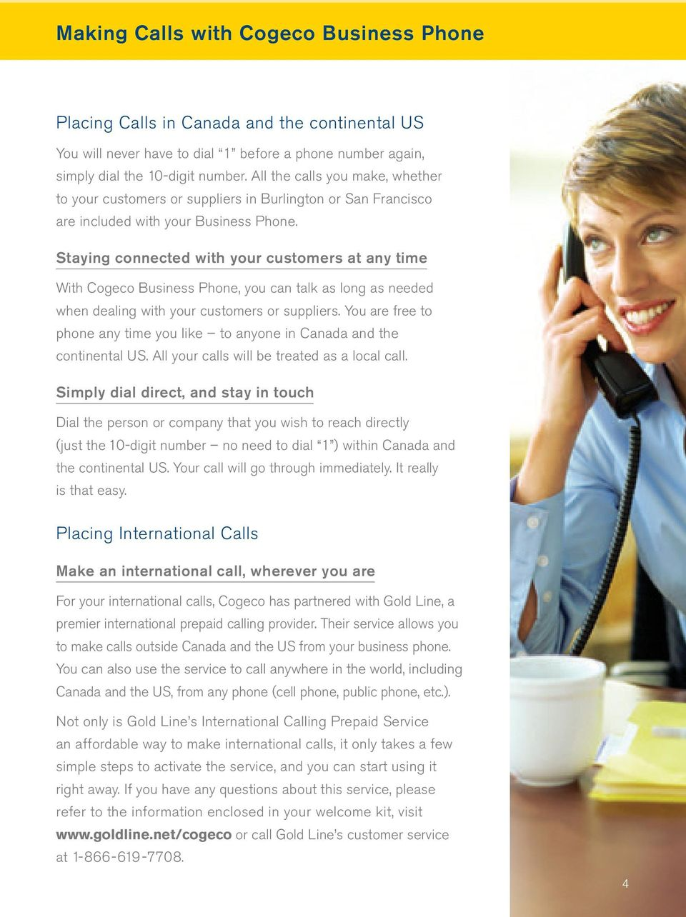 Staying connected with your customers at any time With Cogeco Business Phone, you can talk as long as needed when dealing with your customers or suppliers.