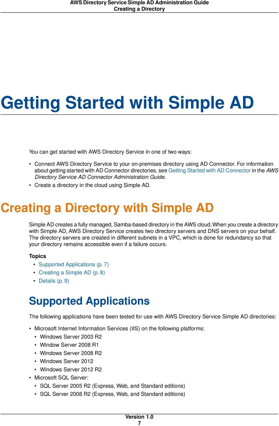 Create a directory in the cloud using Simple AD. Creating a Directory with Simple AD Simple AD creates a fully managed, Samba-based directory in the AWS cloud.