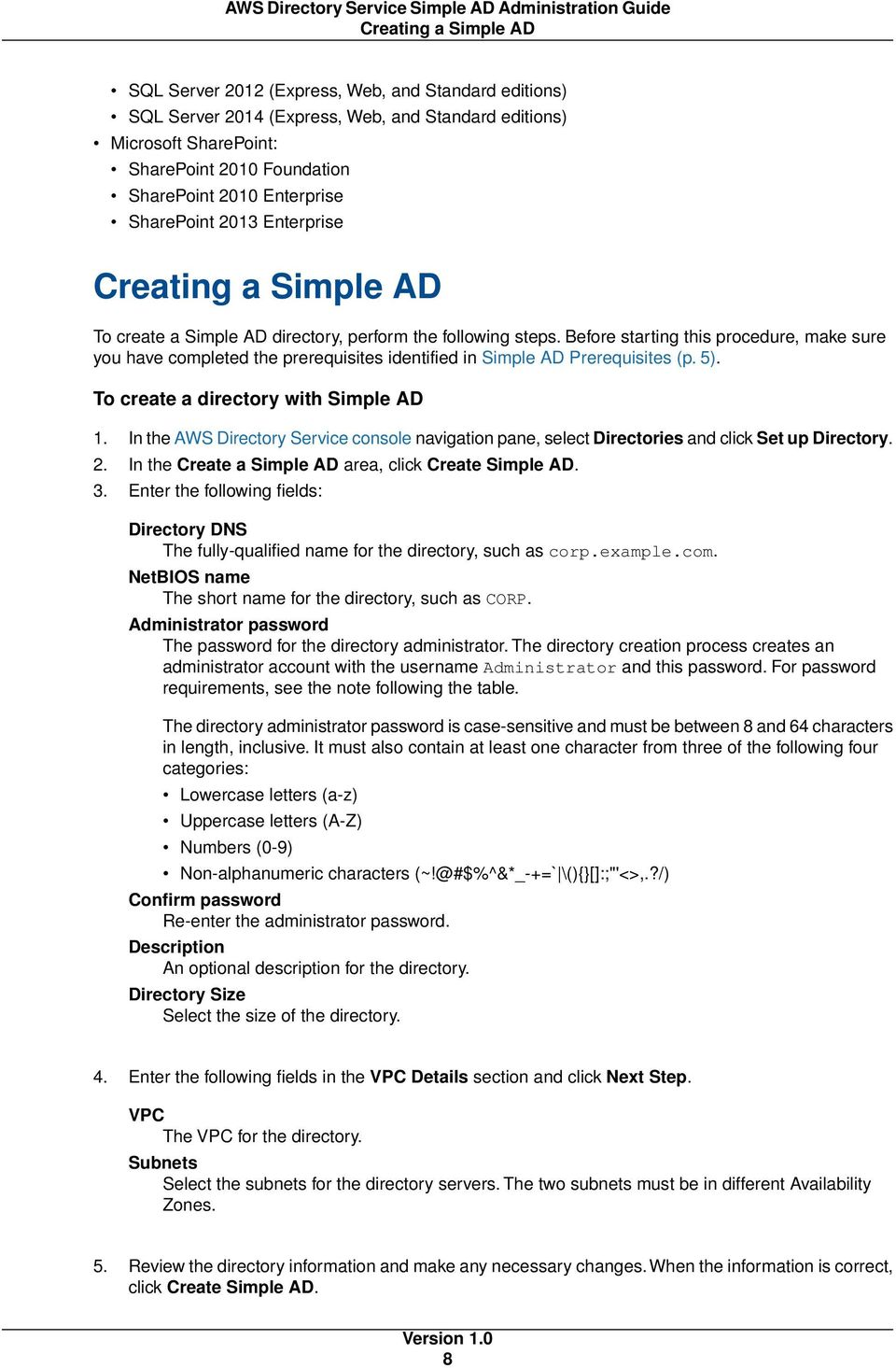 Before starting this procedure, make sure you have completed the prerequisites identified in Simple AD Prerequisites (p. 5). To create a directory with Simple AD 1.