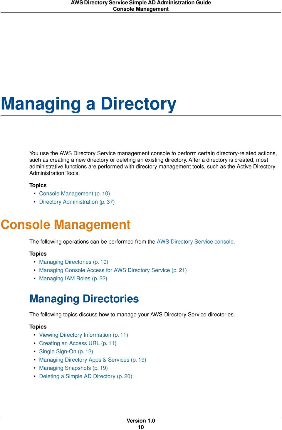 10) Directory Administration (p. 37) Console Management The following operations can be performed from the AWS Directory Service console. Topics Managing Directories (p.