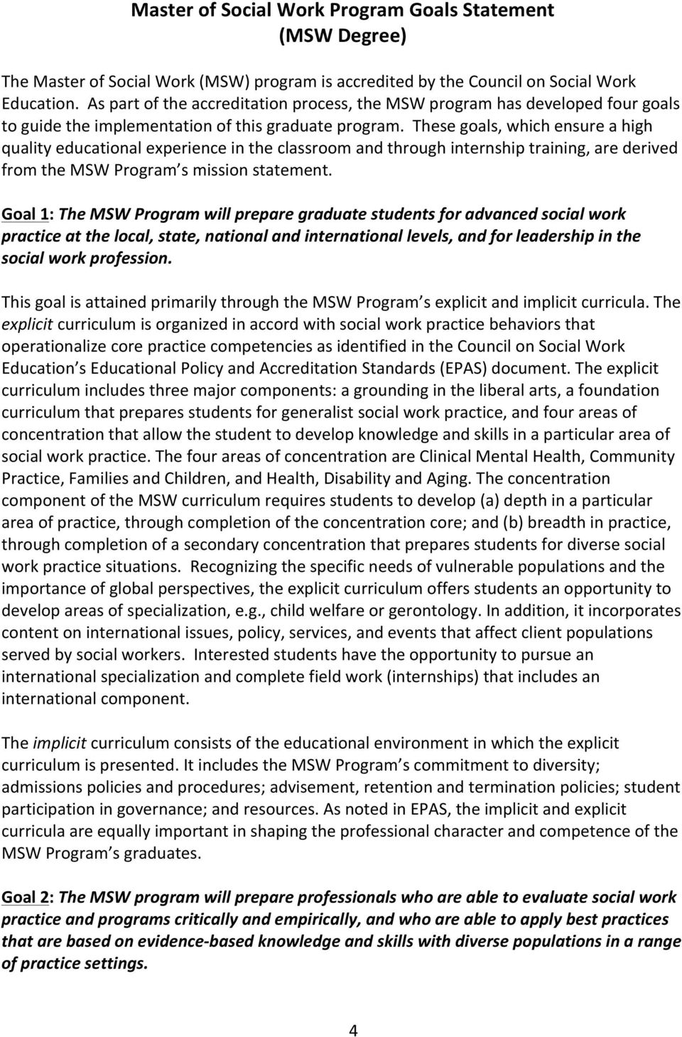 These goals, which ensure a high quality educational experience in the classroom and through internship training, are derived from the MSW Program s mission statement.