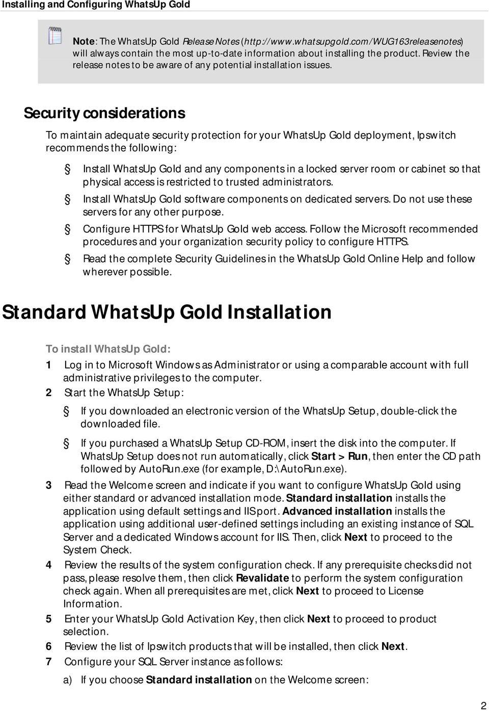 Security considerations To maintain adequate security protection for your WhatsUp Gold deployment, Ipswitch recommends the following: Install WhatsUp Gold and any components in a locked server room