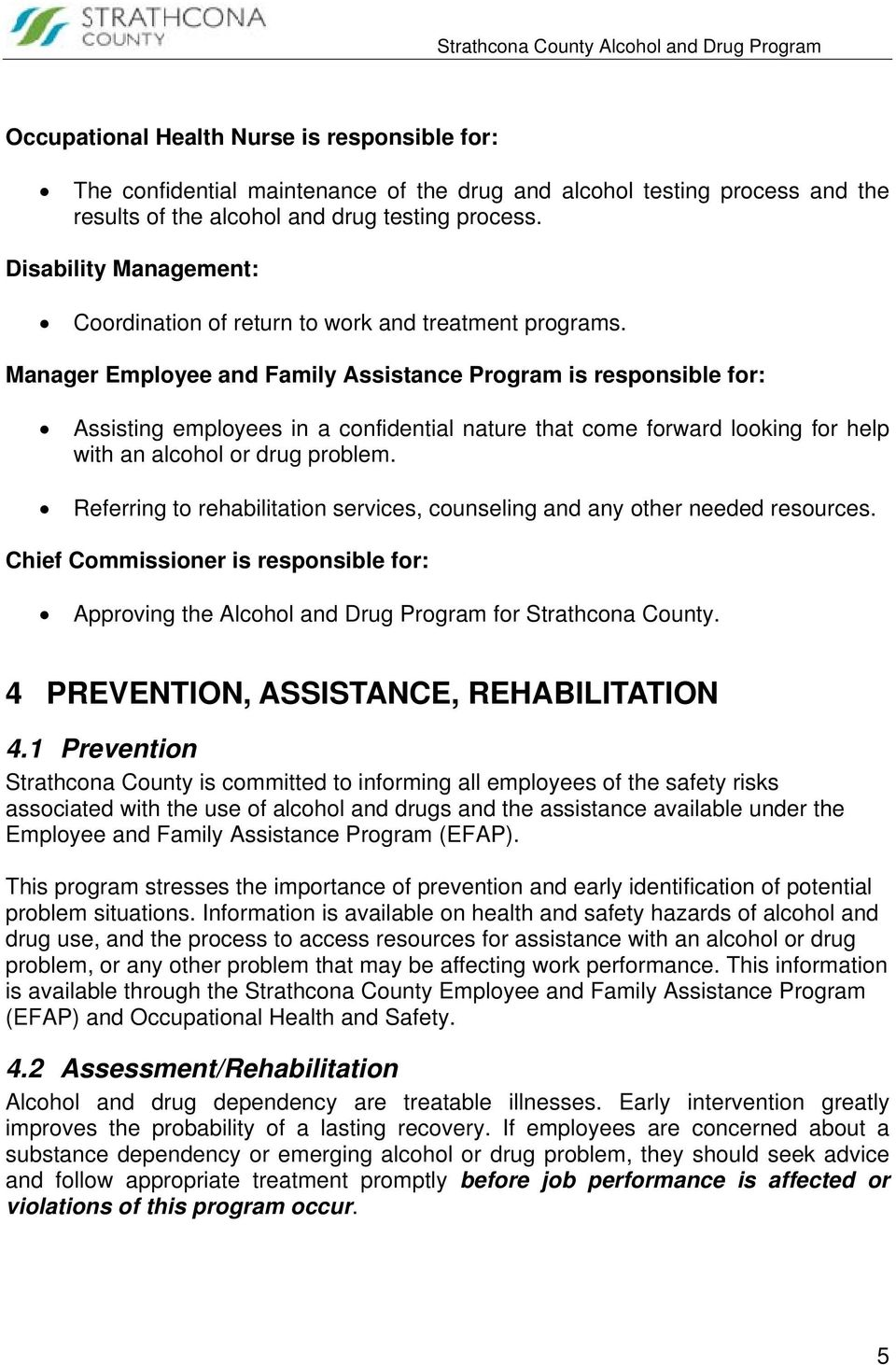 Manager Employee and Family Assistance Program is responsible for: Assisting employees in a confidential nature that come forward looking for help with an alcohol or drug problem.