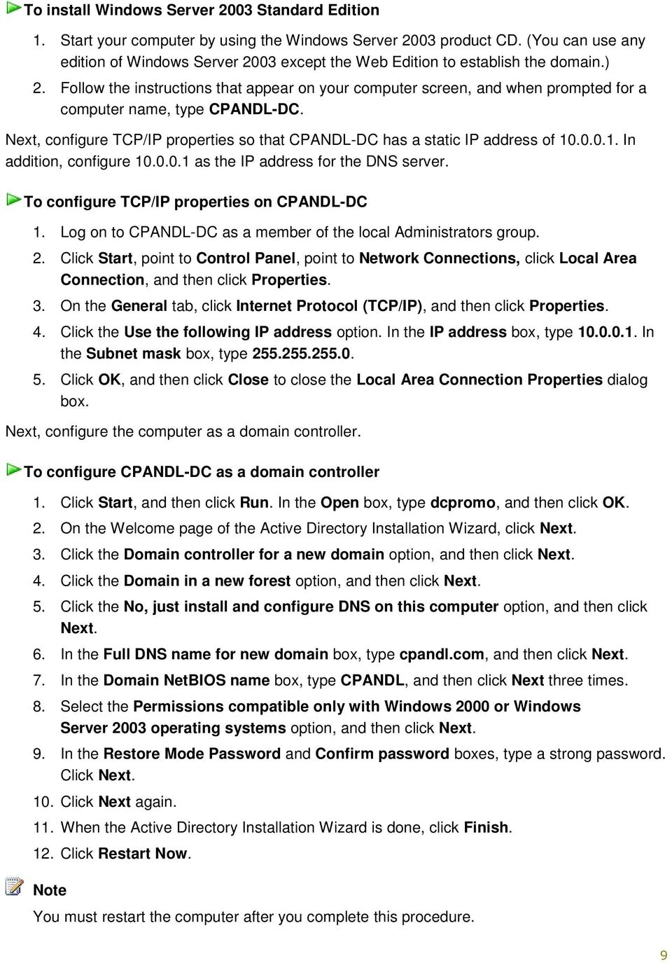 Follow the instructions that appear on your computer screen, and when prompted for a computer name, type CPANDL-DC. Next, configure TCP/IP properties so that CPANDL-DC has a static IP address of 10
