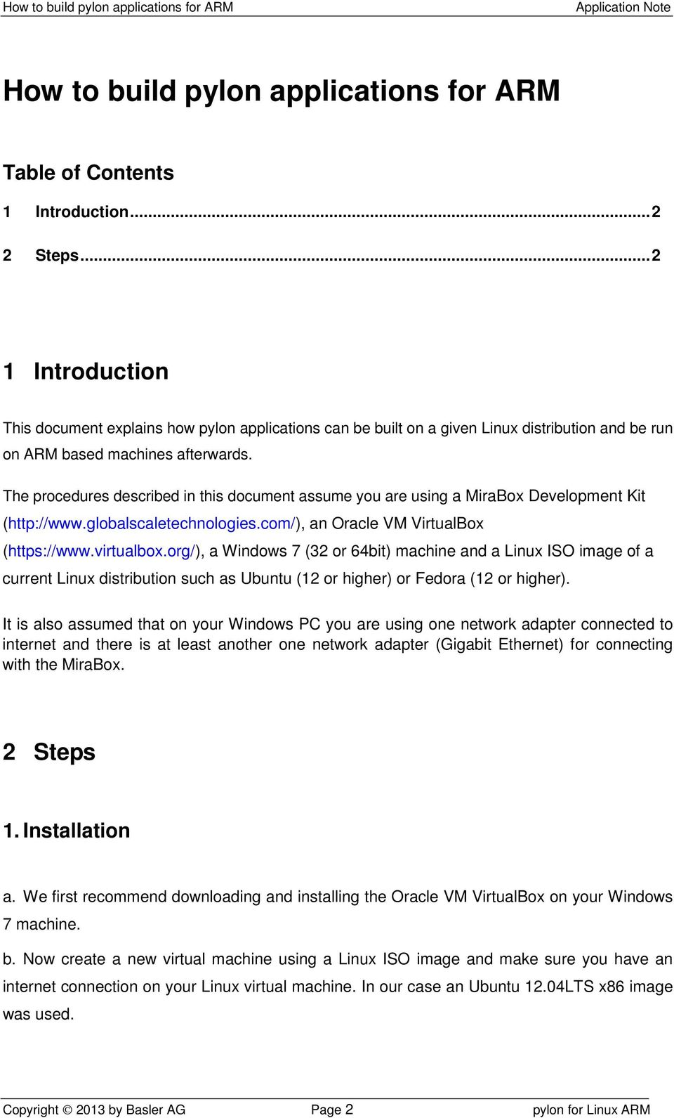 The procedures described in this document assume you are using a MiraBox Development Kit (http://www.globalscaletechnologies.com/), an Oracle VM VirtualBox (https://www.virtualbox.