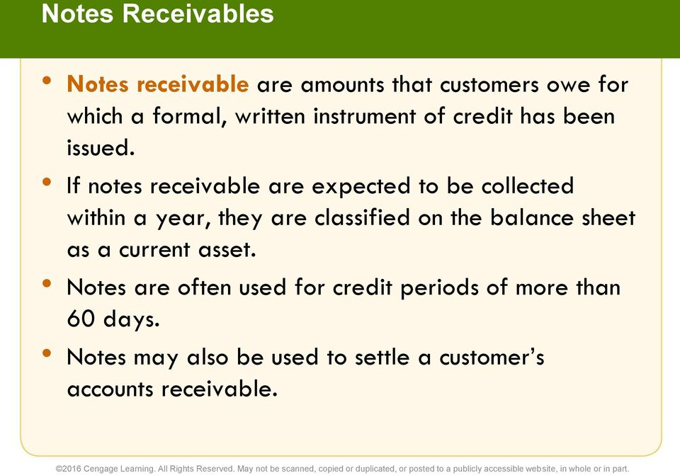 If notes receivable are expected to be collected within a year, they are classified on the