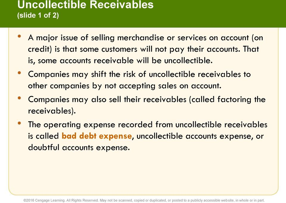Companies may shift the risk of uncollectible receivables to other companies by not accepting sales on account.
