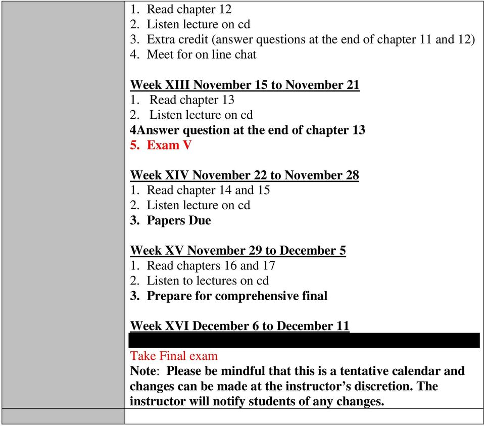 Papers Due Week XV November 29 to December 5 1. Read chapters 16 and 17 2. Listen to lectures on cd 3.