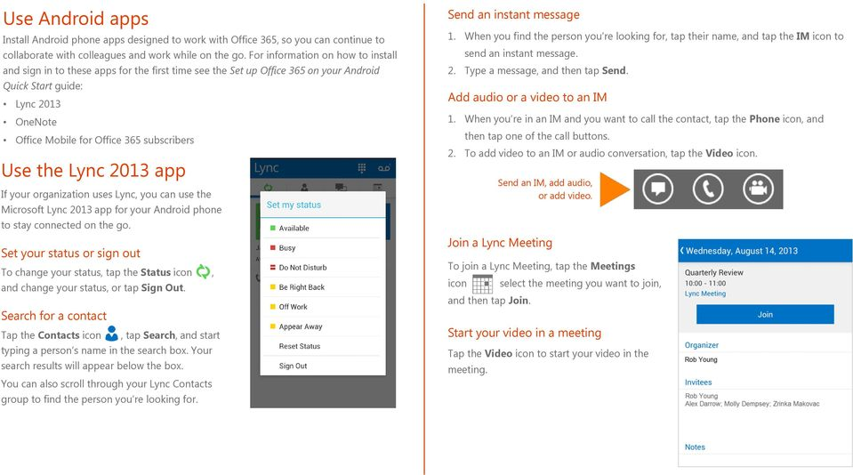 Use the Lync 2013 app If your organization uses Lync, you can use the Microsoft Lync 2013 app for your Android phone to stay connected on the go.