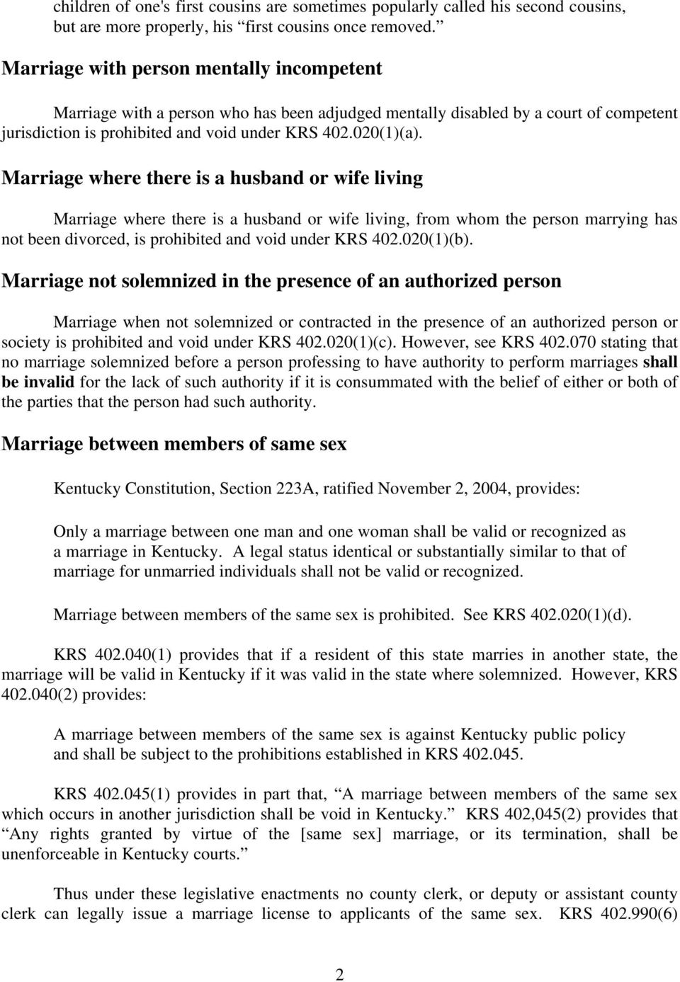 Marriage where there is a husband or wife living Marriage where there is a husband or wife living, from whom the person marrying has not been divorced, is prohibited and void under KRS 402.020(1)(b).