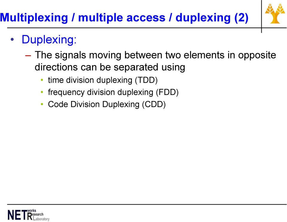directions can be separated using time division duplexing