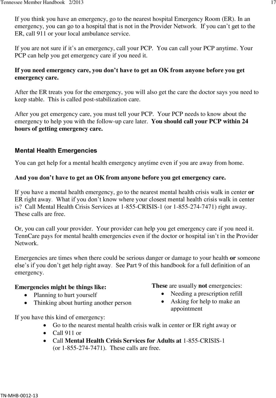 Your PCP can help you get emergency care if you need it. If you need emergency care, you don t have to get an OK from anyone before you get emergency care.