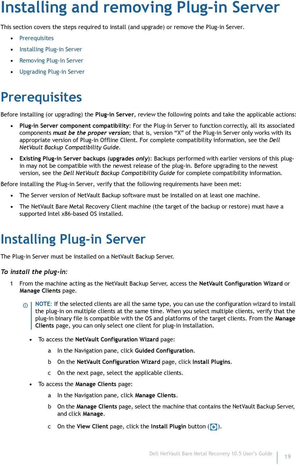 applicable actions: Plug-in Server component compatibility: For the Plug-in Server to function correctly, all its associated components must be the proper version; that is, version X of the Plug-in