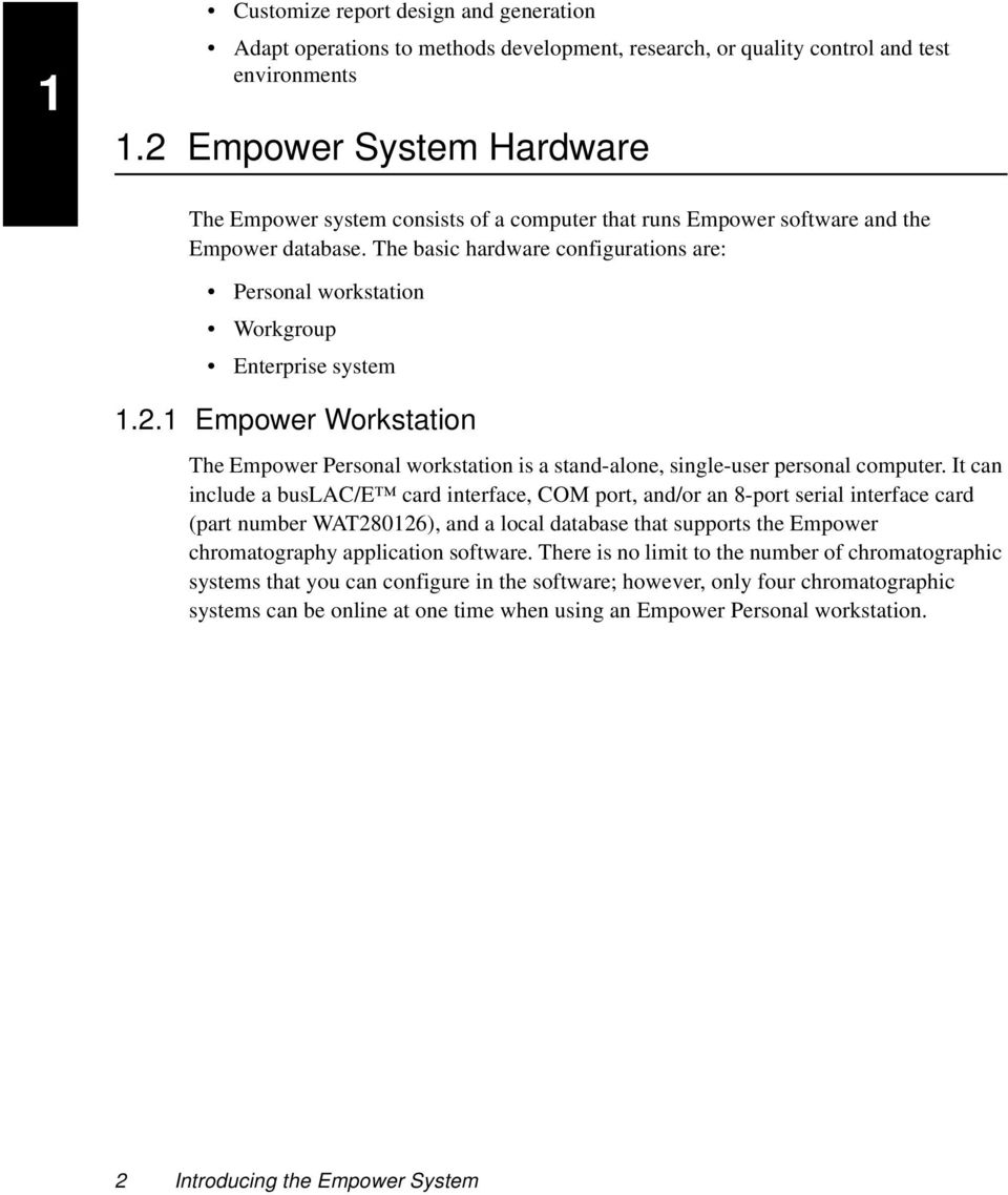 The basic hardware configurations are: Personal workstation Workgroup  Enterprise system 1.2.1 Empower Workstation