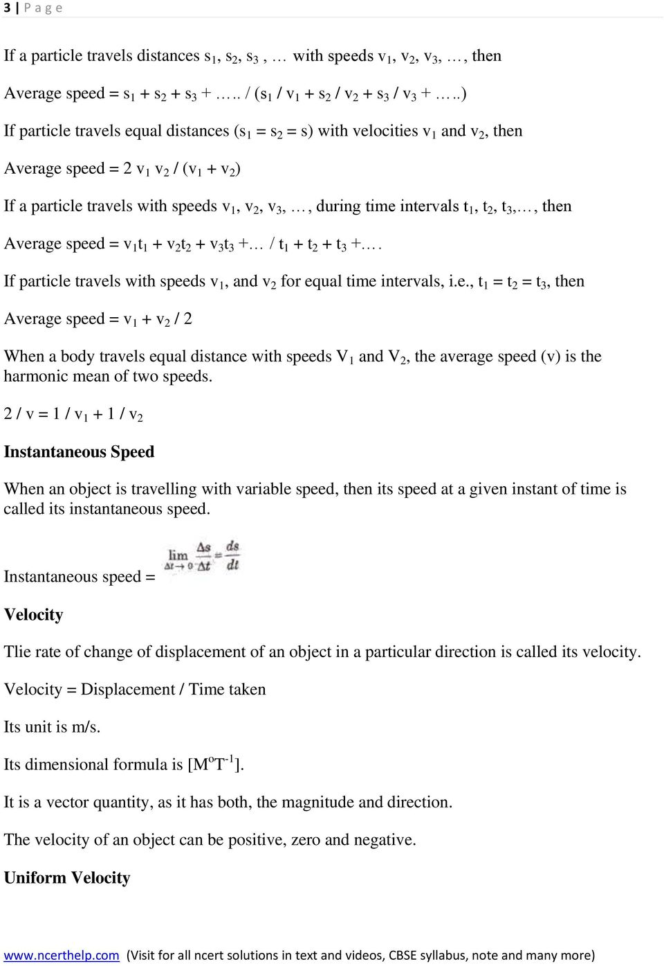 intervals t 1, t 2, t 3,, then Average speed = v 1 t 1 + v 2 t 2 + v 3 t 3 + / t 1 + t 2 + t 3 +. If particle travels with speeds v 1, and v 2 for equal time intervals, i.e., t 1 = t 2 = t 3, then Average speed = v 1 + v 2 / 2 When a body travels equal distance with speeds V 1 and V 2, the average speed (v) is the harmonic mean of two speeds.
