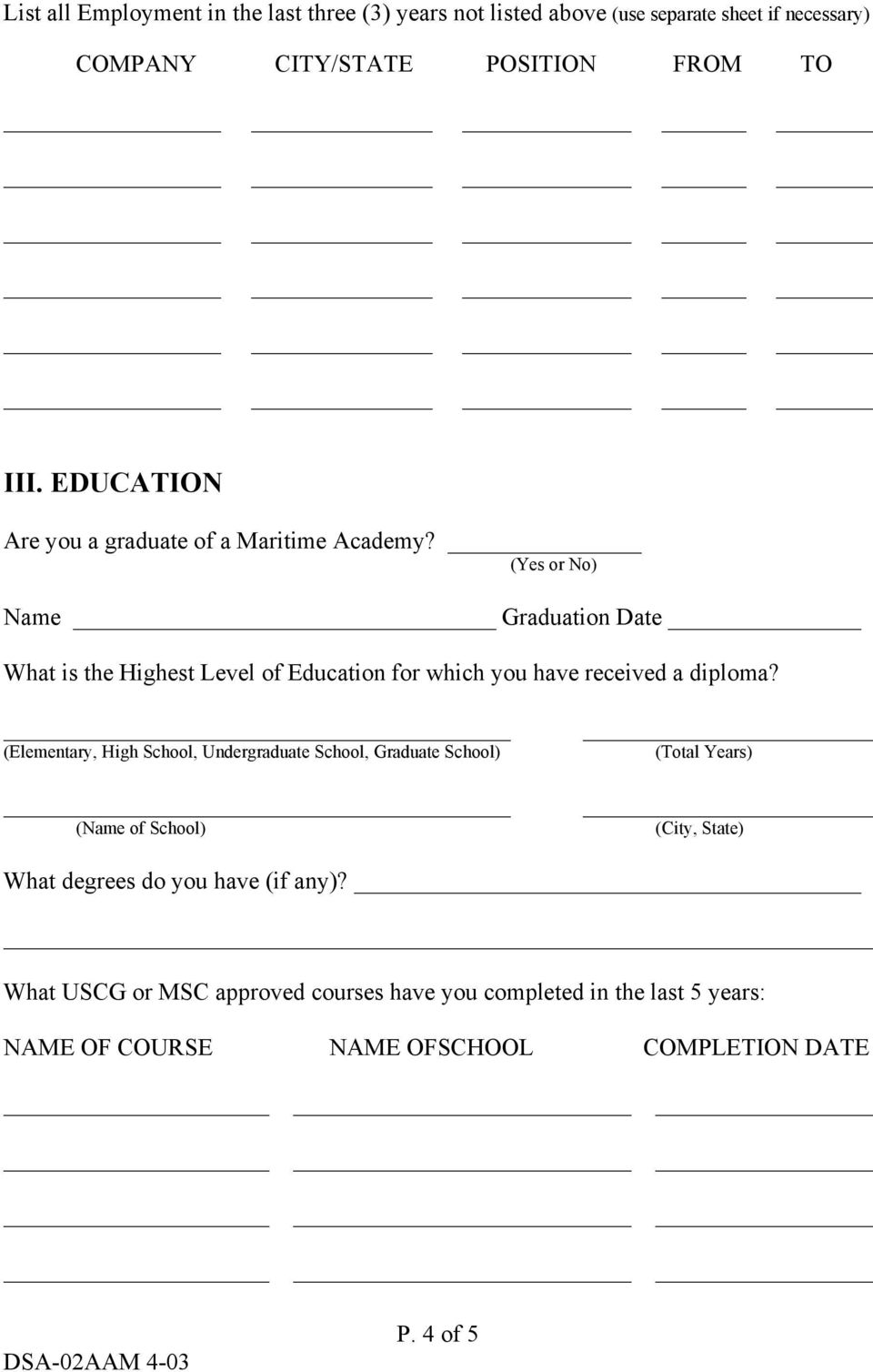 (Yes or No) Name Graduation Date What is the Highest Level of Education for which you have received a diploma?