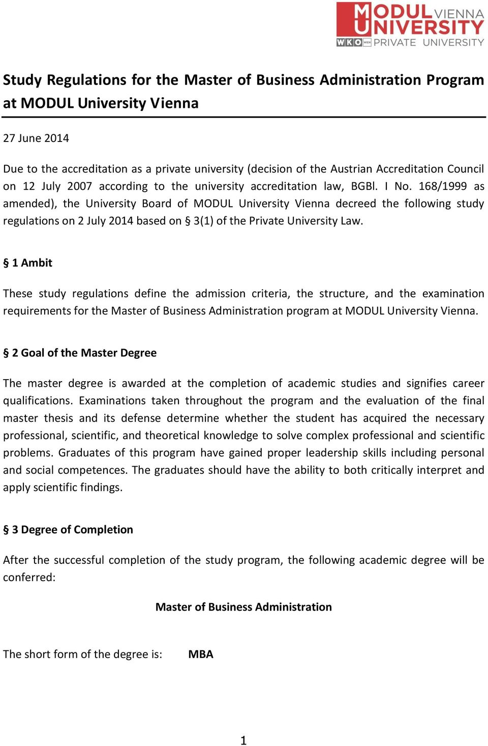 168/1999 as amended), the University Board of MODUL University Vienna decreed the following study regulations on 2 July 2014 based on 3(1) of the Private University Law.